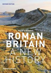 Roman Britain: A New History: Edition 2