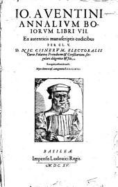 Io. Aventini Annalivm Boiorvm Libri VII
