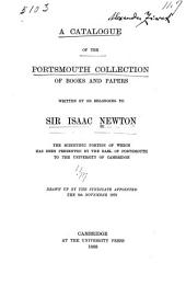 A Catalogue of the Portsmouth Collection of Books and Papers Written by Or Belonging to Sir Isaac Newton: The Scientific Portion of which Has Been Presented by the Earl of Portsmouth to the University of Cambridge