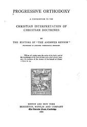 Progressive Orthodoxy: A Contribution to the Christian Interpretation of Christian Doctrines