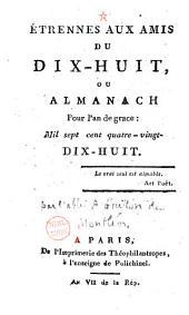 Etrennes aux amis du Dix-huit, ou Almanach Pour l'an de grace : Mil sept cent quatre-vingt-dix-huit (par Aimé Guillon)...