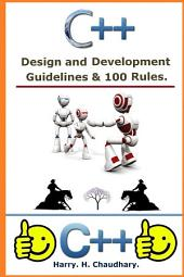 C++ : Design and Development Guidelines & 100 Rules.: Best Selling C++ Book for C++ Beginner's.