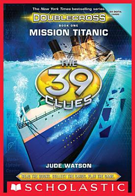 The 39 Clues  Doublecross Book 1  Mission Titanic PDF