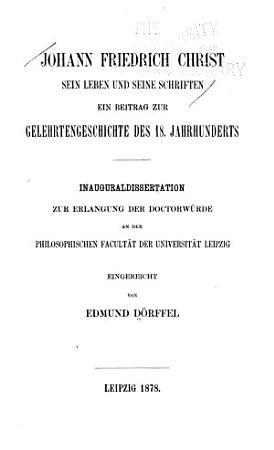 Johann Friedrich Christ  sein Leben und seine Schriften PDF