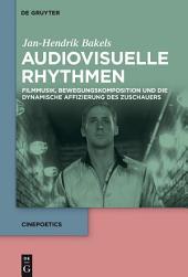 Audiovisuelle Rhythmen: Filmmusik, Bewegungskomposition und die dynamische Affizierung des Zuschauers