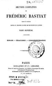 Oeuvres complètes de Frédéric Bastiat: 7: Essais, ébauches, correspondance, Volume6