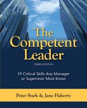 The Competent Leader: A Powerful and Practical Tool Kit for Managers and Supervisors