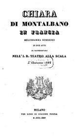 Chiara di Montalbano in Francia: Melodramma semiserio in due atti da rappresentarsi nell' I. R. Teatro alla Scala l'autunno 1835