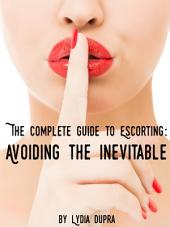 The Complete Guide to Escorting: Avoiding the Inevitable