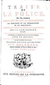 Traité de la police, où l'on trouvera l'histoire de son établissement, les fonctions et les prerogatives de ses magistrats, toutes les loix et tous les règlemens qui la concernent. On y a joint une description historique et topographique de Paris: Volumes3à4