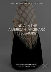 India in the American Imaginary, 1780s–1880s