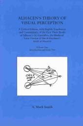 Alhacen's Theory of Visual Perception: A Critical Edition, with English Translation and Commentary, of the First Three Books of Alhacen's De Aspectibus, the Medieval Latin Version of Ibn Al-Haytham's Kitab Al-Manazir, Volumes 1-2