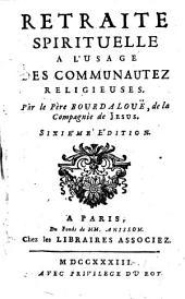 Retraite spirituelle à l'usage des communautez religieuses ... Sixième édition