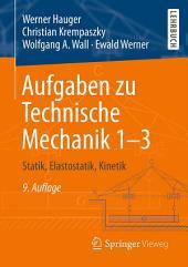 Aufgaben zu Technische Mechanik 1–3: Statik, Elastostatik, Kinetik, Ausgabe 9
