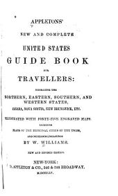 Appletons' New and Complete United States Guide Book for Travellers: Embracing the Northern, Eastern, Southern, and Western States, Canada, Nova Scotia, New Brunswick, Etc. ; Illustrated with Forty-five Engraved Maps ... and Numerous Engravings, Volumes 1-2