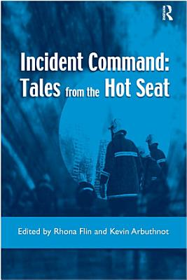 Incident Command  Tales from the Hot Seat