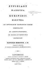 Εὐριπδου Ἠλεκτρα. Euripidis Electra, ad optimarum editionum fidem emendavit, et annotationibus in usum juventutis instruxit H. Robinson