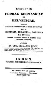 Synopsis florae germanicae et helveticae, exhibens stirpes phanerogamas rite cognitas, quae in Germania, Helvetia, Borussia et Istria sponte crescunt atque in hominum usum copiosius coluntur: Index