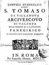 Samuele euangelico ouero S. Tomaso da Villanoua arcivescouo di Valenza dell'ordine di S. Agostino. Panegirico di Francesco Grisendi Romano