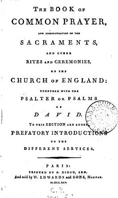 The Book of Common Prayer  and Administration of the Sacraments      Together with the Psalter     Pointed as They are to be Sung Or Said in Churches