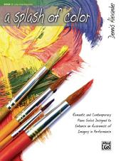 A Splash of Color, Book 3: Romantic and Contemporary Late Intermediate Piano Solos Designed to Enhance an Awareness of Imagery in Performance