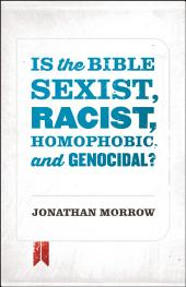 Is the Bible Sexist, Racist, Homophobic, and Genocidal?