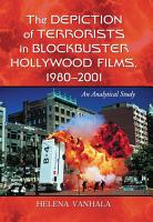 The Depiction of Terrorists in Blockbuster Hollywood Films  1980      2001 PDF