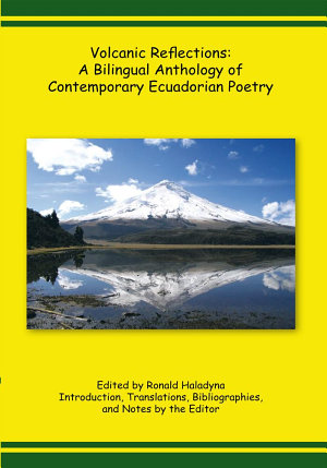 Volcanic Reflections: a Bilingual Anthology of Contemporary Ecuadorian Poetry
