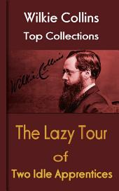 The Lazy Tour of Two Idle Apprentices: Wilkie Collins Top Collections