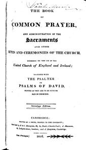 The Book of Common Prayer, and Administration of the Sacraments and Other Rites and Ceremonies of the Church, According to the Use of the United Church of England and Ireland, Together with the Psalter Or Psalms of David
