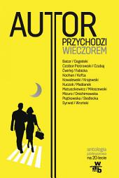 Autor przychodzi wieczorem Antologia jubileuszowa na 20-lecie Wydawnictwa W.A.B.