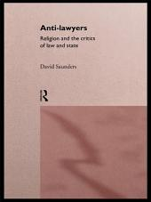 Anti-Lawyers: Religion and the Critics of Law and State