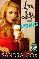 Love, Lattes and Mutants