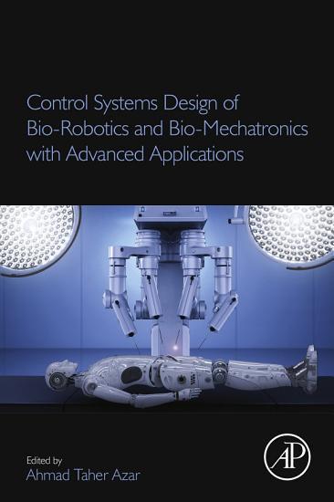 Control Systems Design of Bio Robotics and Bio Mechatronics with Advanced Applications PDF