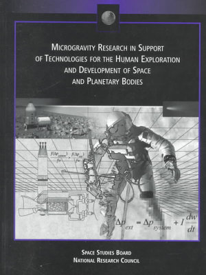 Microgravity Research in Support of Technologies for the Human Exploration and Development of Space and Planetary Bodies PDF