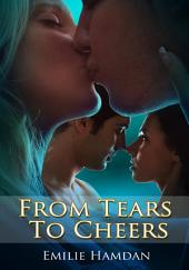 From Tears to Cheers : Couples Erotica Sex: (Adults Only Erotica)