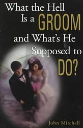 What the Hell Is a Groom and What s He Supposed to Do  PDF
