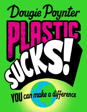 Plastic Sucks  You Can Make A Difference
