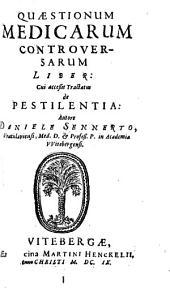 Quaestionum Medicarum Controversarum Liber: Cui acceßit Tractatus de Pestilentia