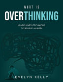 What is Overthinking 2021: Mindfulness Technique to Relieve Anxiety