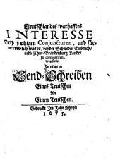 Teutschlandes warhafftes Interesse Bey jetzigen Conjuncturen, und fürnemblich was es, bey der Schweden Einbruch, in die Chur-Brandenburg. Lande, zu consideriren
