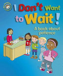Our Emotions and Behaviour  I Don t Want to Wait   a Book about Patience PDF