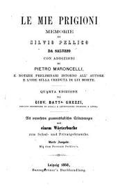 Le mie prigioni: Memorie di Silvio Pellico da Saluzzo. Con addizioni di Pietro Maroncelli ...