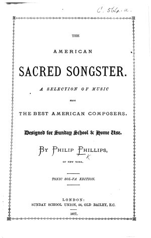 The American Sacred Songster  a selection of music from the best American composers  designed for Sunday School home use  Tonic Sol Fa edition