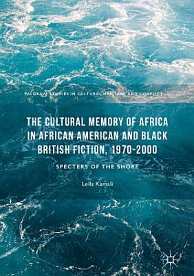 The Cultural Memory of Africa in African American and Black British Fiction  1970 2000