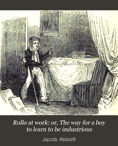 Rollo at Work: Or, The Way for a Boy to Learn to be Industrious