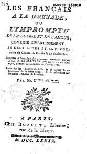 Les Français à la Grenade, ou l'Impromptu de la guerre et de l'amour. Comédie-divertissement, en deux actes et en prose, mêlée de chants, de danses et de vaudevilles. Composée à l'occasion des avantages remportés par les armées... en Amérique..., jouée sur les théâtres de Lille et de Douay, le 20 septembre... par Mr. C ***** d'H **** [Collot d'Herbois]