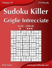 Killer Sudoku Griglie Intrecciate - Da Facile a Difficile - Volume 19 - 276 Puzzle