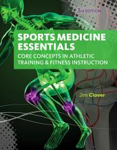 Sports Medicine Essentials: Core Concepts in Athletic Training & Fitness Instruction: Edition 3