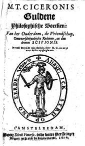 M. T. Ciceronis Guldene philosophische boecken: van het ouderdom, de vriendschap, onwaerschijnlijcke redenen, en den droom Scipioniso, Volume 1